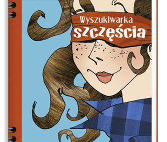 """""""Wyszukiwarka Szczęścia""""  – powieść młodzieżowa, wyd. Nasza Księgarnia"""